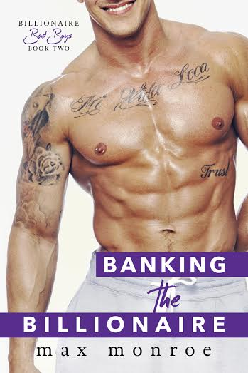Life, Books, & Loves: Banking the Billionaire by Max Monroe
