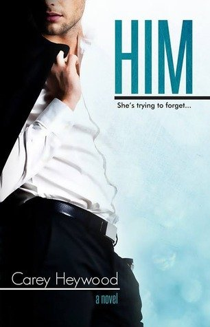Life, Books, & Loves: Him by Carey Heywood