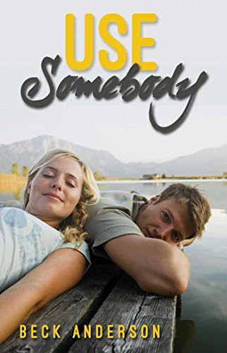 Life, Books, & Loves: USE SOMEBODY by Beck Anderson