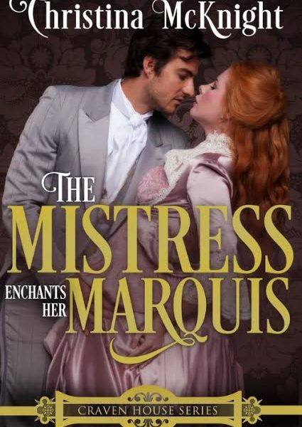 Life, Books, & Loves: THE MISTRESS ENCHANTS HER MARQUIS by Christina McKnight