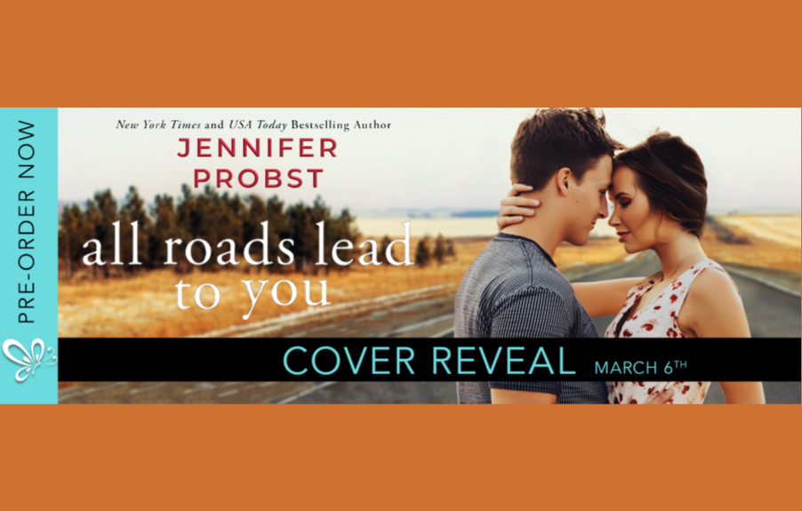 ALL ROADS LEAD TO YOU by Jennifer Probst Cover Reveal