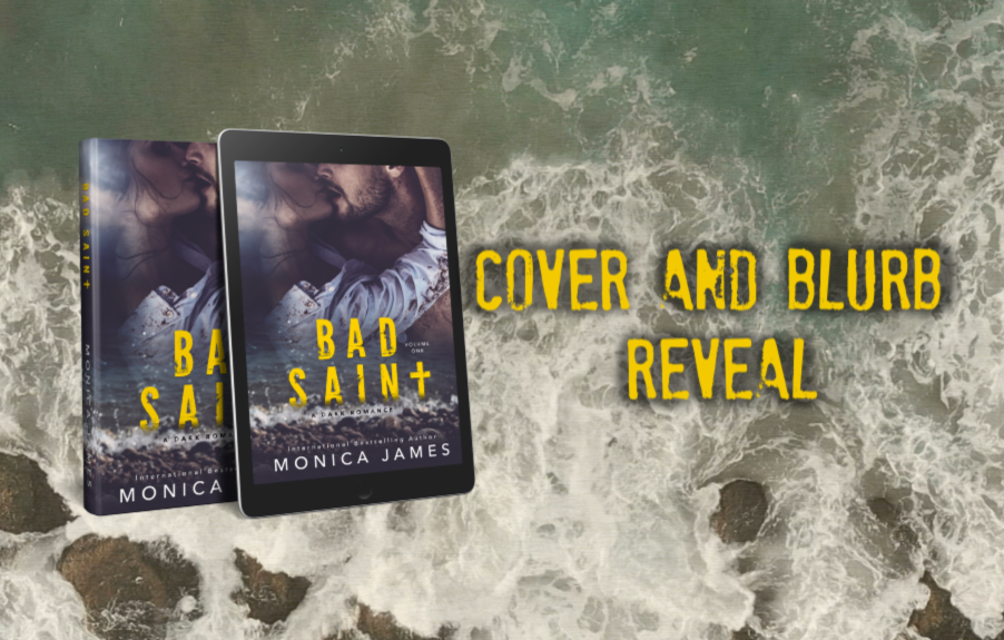 Cover and Blurb Reveal of Monica James' new book: BAD SAINT