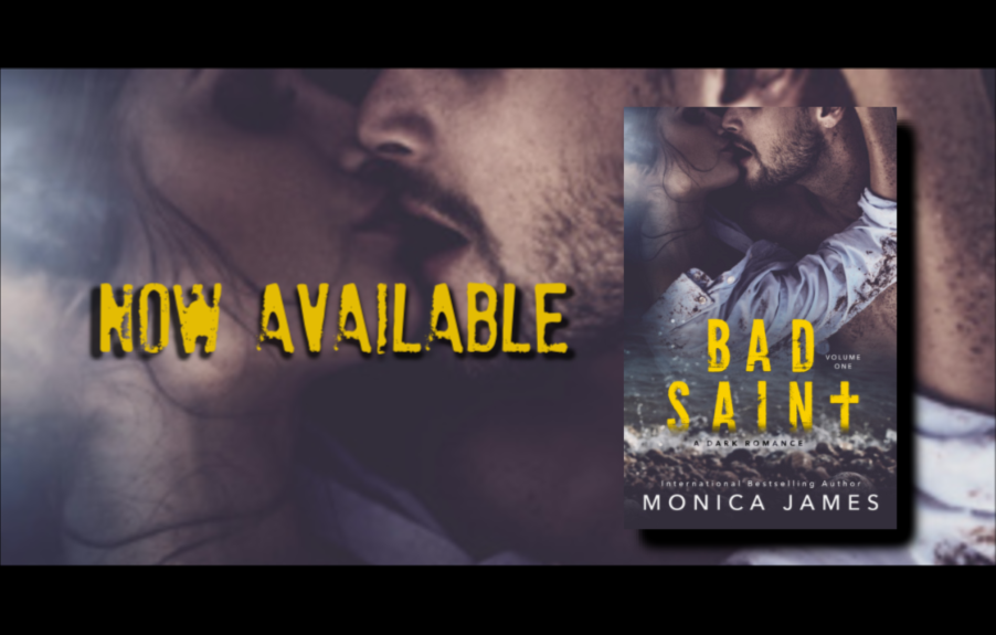 BAD SAINT, Volume One, by Monica James