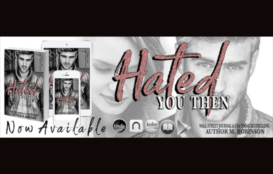 Hated You Then by M. Robinson is HERE!!!!!!