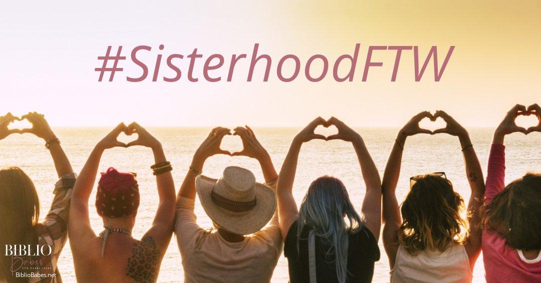 #SisterhoodFTW It's not just a hashtag!