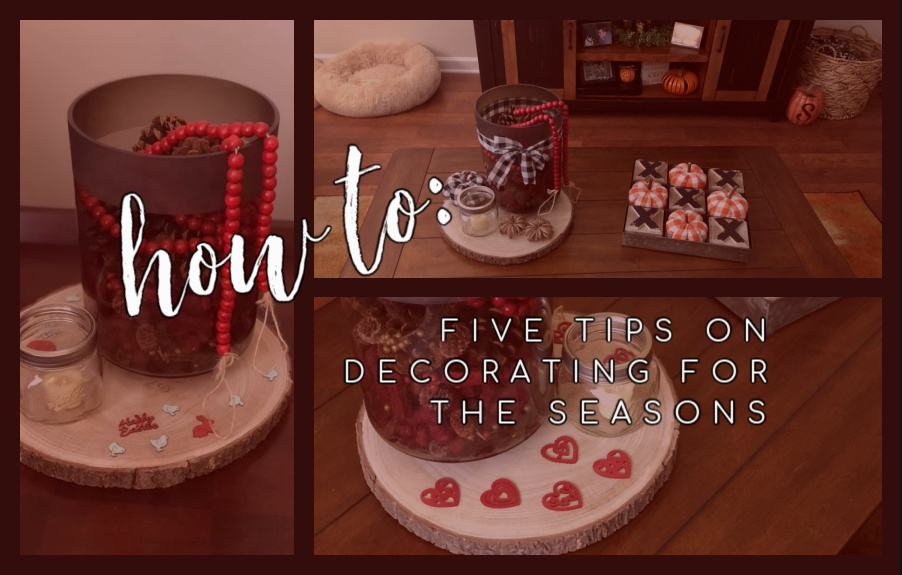 How To: 5 Tips For Decorating For The Seasons
